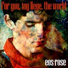 For You, My Liege, the World [cover by eos rose]