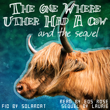 The One Where Uther Had A Cow [cover by eos rose]
